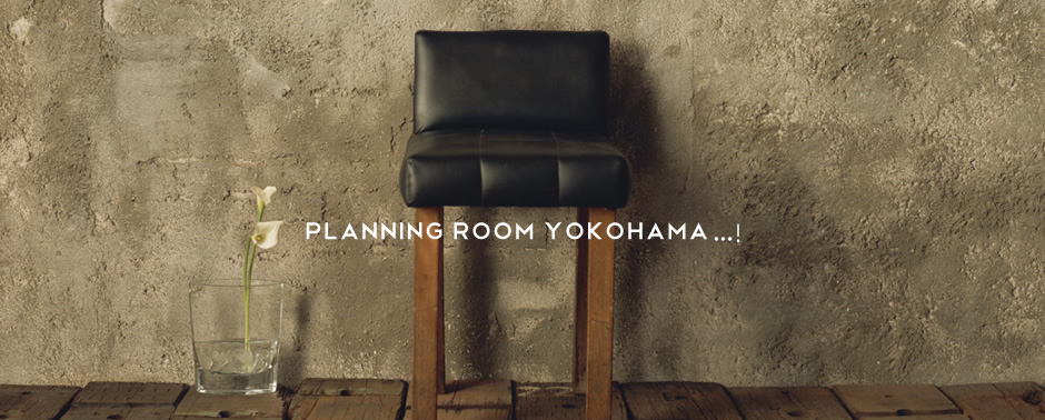 Planning Room Yokohama...!